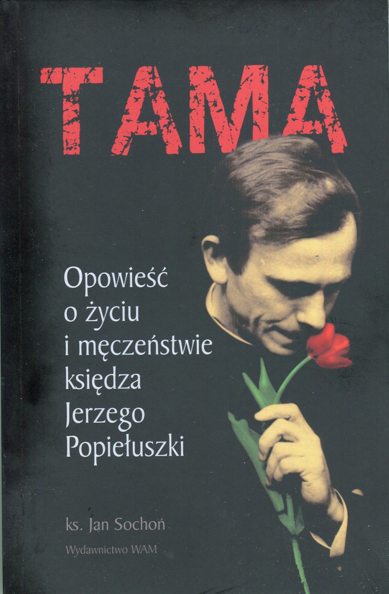 Tama. Opowieść o życiu i męczeństwie księdza Jerzego Popiełuszki