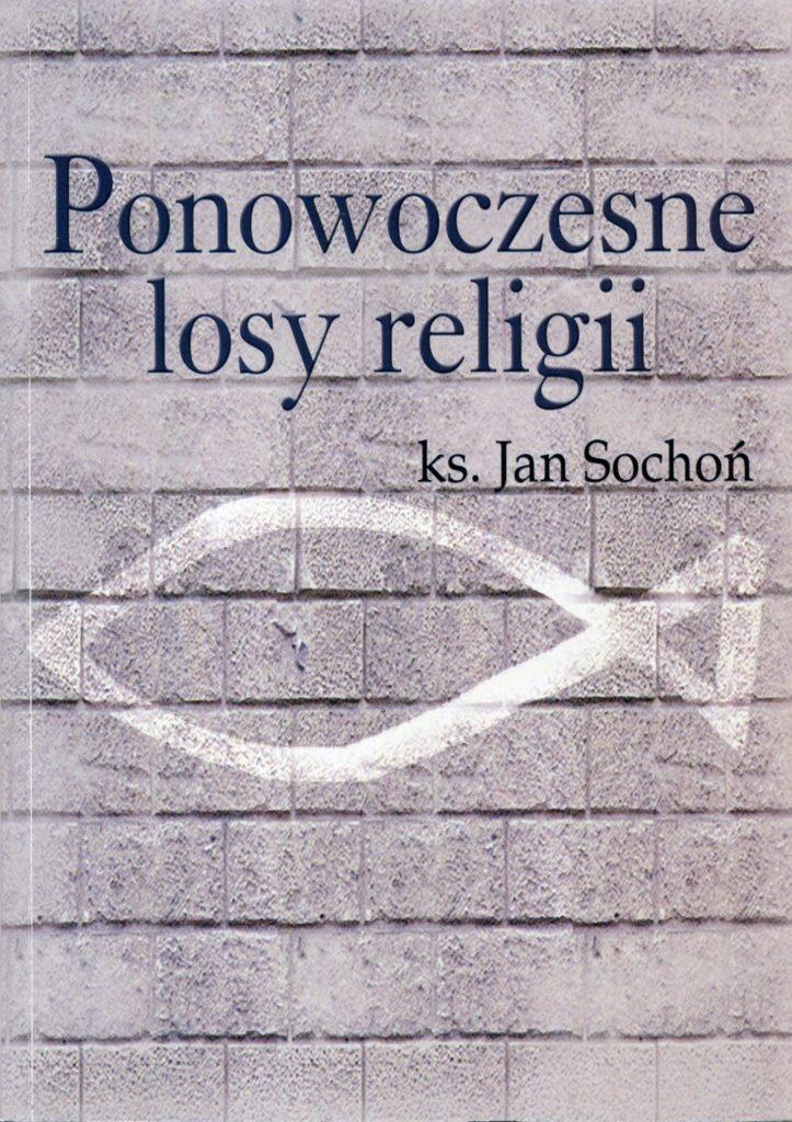 Ponowoczesne losy religii - Jan Sochoń
